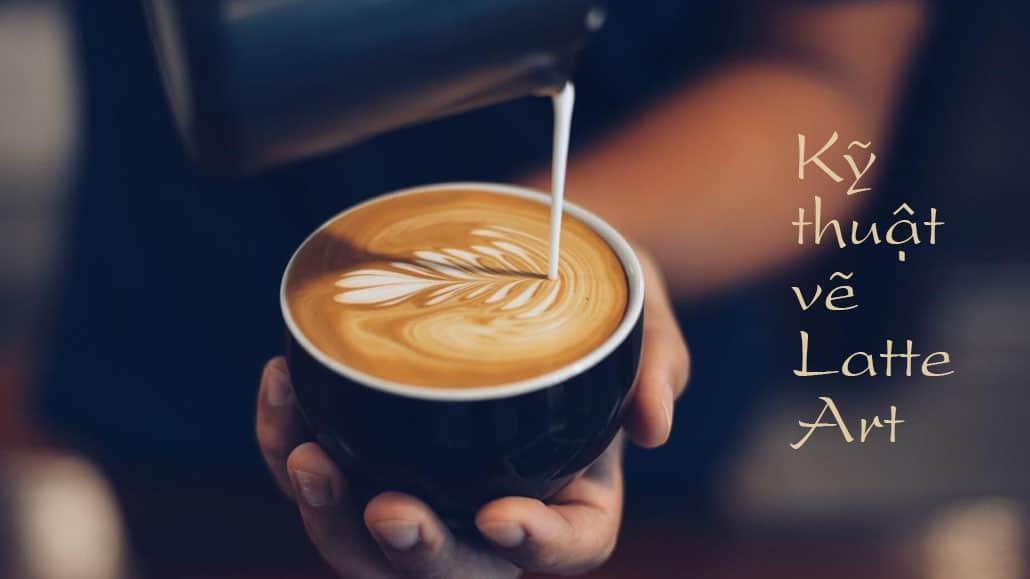Kỹ thuật Latte Art cho Barista