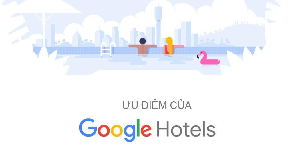 Ưu điểm của Google Hotels